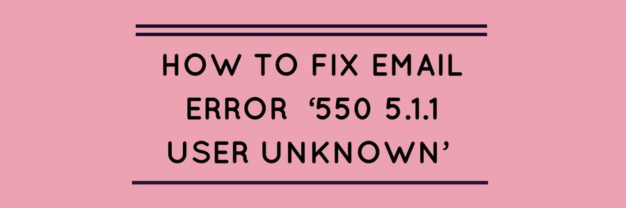 '550 5.1.1 User unknown' – How to fix this email error in Exchange, Postfix and Qmail servers