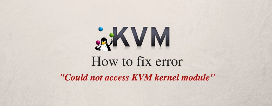 How to fix error 'Could not access KVM kernel module' in Proxmox, Virtualizor, SolusVM, Redhat, CentOS and Ubuntu