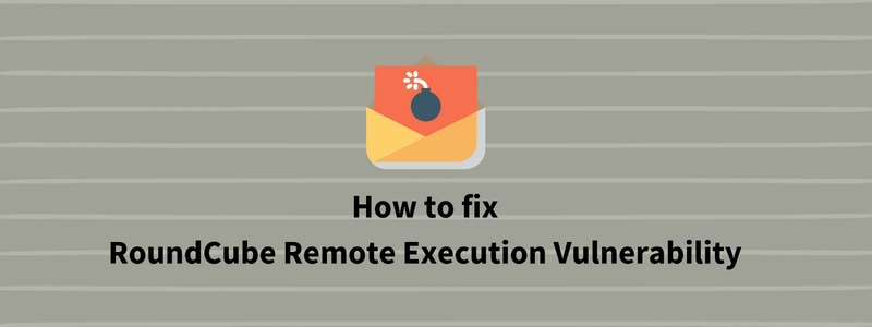How to fix RoundCube Command Execution vulnerability in Linux servers