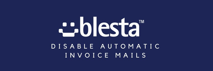 How to disable automatic invoice mails in Blesta