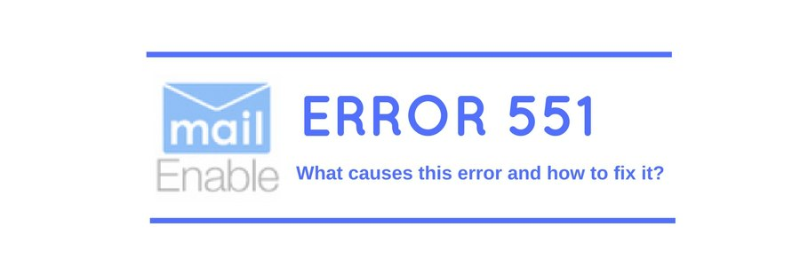2 common causes for Email Error 551, and How to fix it in MailEnable, Plesk, Outlook, Thunderbird and Eudora