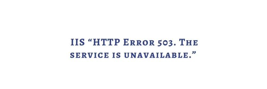 """How to resolve IIS """"HTTP Error 503. The service is unavailable."""" error in hosting servers"""