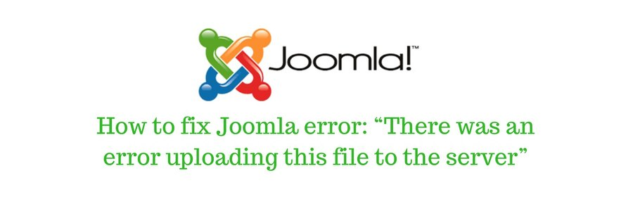 "How to fix Joomla error ""There was an error uploading this file to the server"""