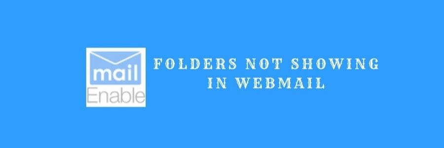 MailEnable webmail folders and messages not showing – How to fix it?