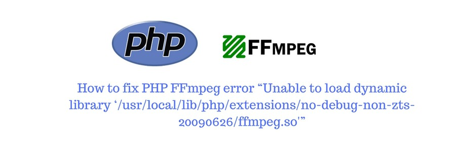 "How to fix PHP FFmpeg error ""Unable to load dynamic library '/usr/local/lib/php/extensions/no-debug-non-zts-20090626/ffmpeg.so'"""
