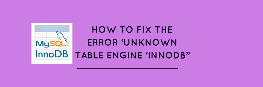 "How to fix 'Unknown table engine 'innodb"" error"