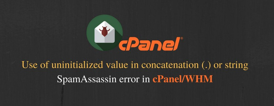 "What causes SpamAssassin error ""Use of uninitialized value in concatenation (.) or string"" in cPanel/WHM servers"