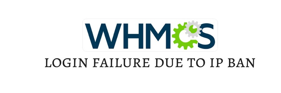 How to fix WHMCS login failed errors caused by IP ban