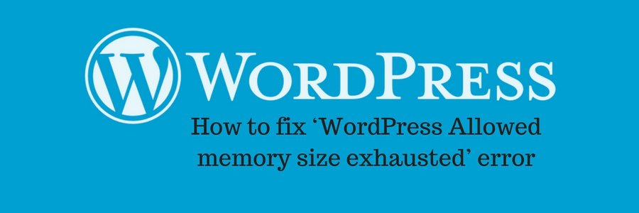 How to fix 'WordPress Allowed memory size exhausted' error in websites