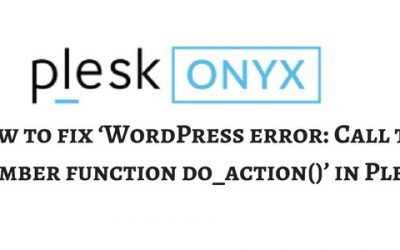 How to fix 'WordPress error: Call to a member function do_action()' in Plesk servers