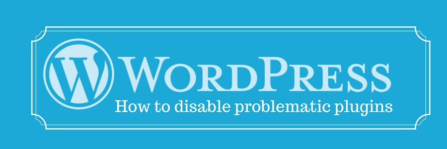 How to disable WordPress plugins that break your website